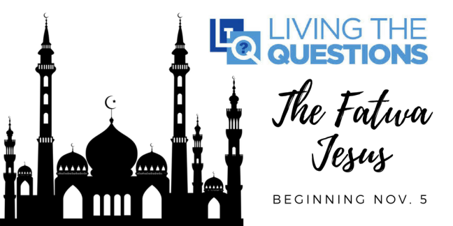 Living the Questions -- The Fatwa Jesus